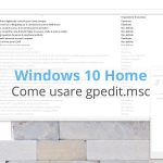Windows 10 Home: come usare gpedit.msc
